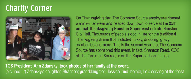 Charity Corner On Thanksgiving day, The Common Source employees donned warm winter wear and headed downtown to serve at the 25th annual Thanksgiving Houston Superfeast outside Houston City Hall. Thousands of people stood in line for the traditional Thanksgiving dinner that included turkey, dressing, gravy cranberries and more. This is the second year that The Common Source has sponsored this event. In fact, Shannon Reed, COO at The Common Source, is on the Superfeast committee.