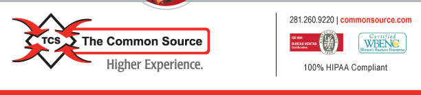 The Common Source - Higher Experience [ISO 9001:2000 Certified logo] [Certified WBENC Women's Business Enterprise Logo] [100% HIPAA Compliant]  The Common Source 281.260.9220 commonsource.com