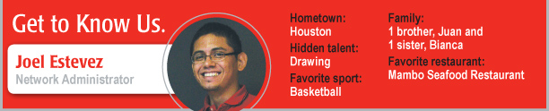 Get to Know Us  Joel Estevez Network Administrator  Hometown: Houston Education: Houston Community College  Family: 1 brother, Juan and 1 sister, Bianca Hidden talent: Drawing Favorite sport: Basketball Favorite Restaurant: Mambo Seafood Restaurant