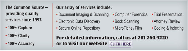 The Common Source—providing quality services since 1997.  •	100% Capture  •	100% Clarity  •	100% Accuracy   Our array of services include: •	Document Imaging & Scanning •	Electronic Data Discovery •	Secure Online Repository •	Trial Presentation •	Attorney Review •	Coding & Indexing •	ESI Collection •	Book Scanning •	MicroFiche/Film The Common Source—providing quality services since 1997.  •	100% Capture  •	100% Clarity  •	100% Accuracy   Our array of services include: •	Document Imaging & Scanning •	Electronic Data Discovery •	Secure Online Repository •	Trial Presentation •	Attorney Review •	Coding & Indexing •	ESI Collection •	Book Scanning •	MicroFiche/Film